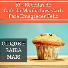 Receitas Low-Carb de Café da Manhã para Emagrecer Feliz: Clique Aqui!