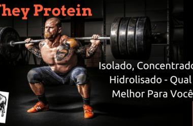 Whey Protein: Concentrado, Isolado e Hidrolisado – Quais as Diferenças E Qual o Melhor Para Você