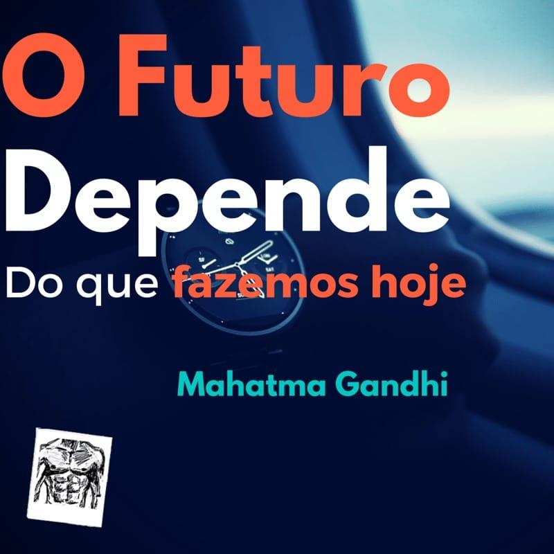 O Futuro depende do que fazemos hoje