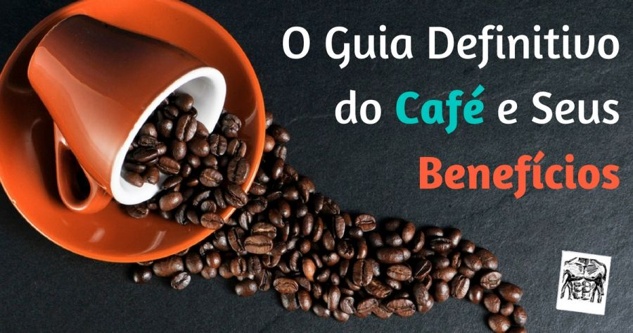 O Guia Definitivo do Café e Seus Benefícios