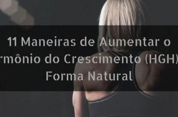 11 Maneiras de Aumentar o Hormônio do Crescimento (HGH) de Forma Natural