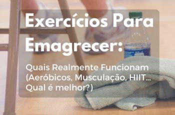 Exercícios Para Emagrecer: Quais Realmente Funcionam (Aeróbicos, Musculação, HIIT… Qual é melhor?)