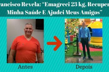 """Francisco Revela: """"Emagreci 23 kg, Recuperei Minha Saúde E Ajudei Meus Amigos"""""""
