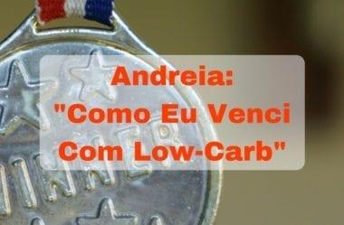 """Andreia: """"Como Eu Venci Com Low-Carb"""""""