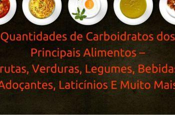 Quantidades de Carboidratos dos Principais Alimentos – Frutas, Verduras, Legumes, Bebidas, Adoçantes, Laticínios E Muito Mais