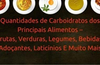 Quantidades de Carboidratos dos Principais Alimentos – Frutas, Verduras, Legumes, Bebidas, Adoçantes, Laticínios E Tabela Para Download