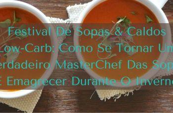 Festival De Sopas & Caldos Low-Carb: Como Se Tornar Um Verdadeiro MasterChef Das Sopas E Emagrecer Durante O Inverno