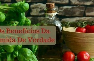 Comida De Verdade: 11 Benefícios, Lista De Compras E Cardápio Baseado Em Comida De Verdade