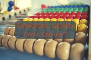 Como E Por Que Calcular Carboidratos Líquidos Na Dieta Low-Carb