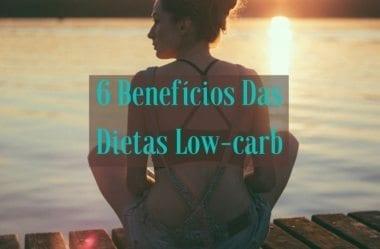 6 Benefícios Indiscutíveis Das Dietas Low-carb Para Sua Saúde E Bem-estar