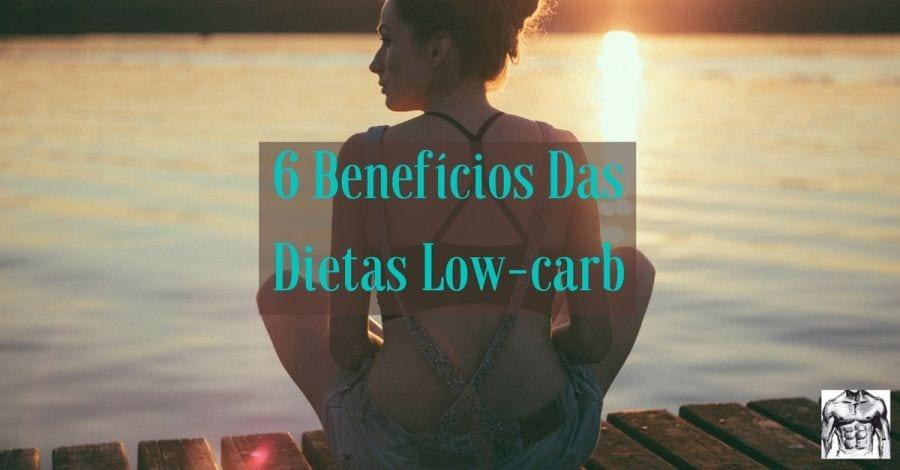 6 Benefícios da dieta low carb