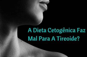 A Dieta Cetogênica Faz Mal Para A Tireoide?