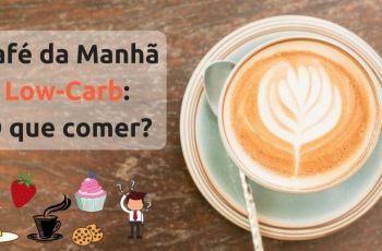 Café da Manhã Low-Carb: O Que Comer? Dicas E Receitas Saborosas e Práticas