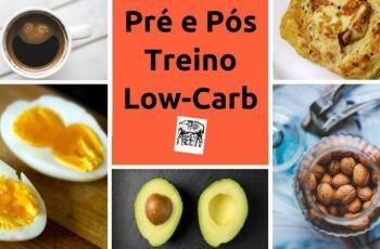 Pré-Treino E Pós-Treino Na Low-Carb: O Que Comer Antes E Depois Do Treino