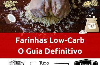 Farinhas Low-Carb: Quais São As Melhores Para Suas Receitas? O Guia Definitivo Das Melhores E As Piores Farinhas Para A Dieta Low-Carb