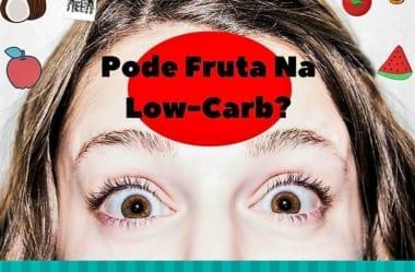 Fruta E Dieta Low-Carb: Quando Consumir E Quais Frutas Permitidas Na Low-Carb