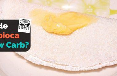 Tapioca E Dieta Low-Carb: Tapioca É Low-Carb? Posso Comer Tapioca Na Low-Carb Ou Cetogênica?