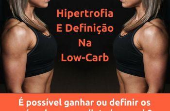 Hipertrofia Na Dieta Low-Carb: É Possível Ganhar Massa Magra Controlando Os Carboidratos?