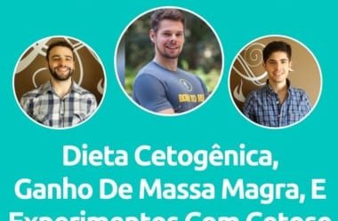 Podcast #035 – Caio Fleury Fala Sobre Dieta Cetogênica, Ganho De Massa, E Experimentos Com Cetose