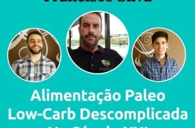 Podcast #034 – Alimentação Paleo Low-Carb Descomplicada No Século XXI Com O Português Francisco