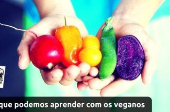 Vegetarianos E Veganos — 7 Lições Que Podemos Aprender Com Eles