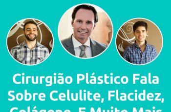 Podcast #038 – Cirurgião Plástico Fala Sobre Celulite, Flacidez, Colágeno, E Muito Mais