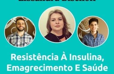 Podcast #036 – Lissandra Fala Tudo Sobre Resistência À Insulina