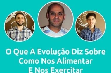Podcast #040 – O Que A Evolução Diz Sobre Como Nos Alimentar E Nos Exercitar, Com O Treinador Carlos Salerno