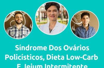 Podcast #042 – Endócrino Fala Tudo Sobre: Síndrome Dos Ovários Policísticos, Dieta Low-Carb E Jejum Intermitente