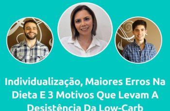 Podcast #044 – Nutricionista Fala A Importância Da Individualização Dos Pacientes, Dos Maiores Erros Na Dieta E 3 Motivos Que Mais Levam A Desistência Da Low-Carb