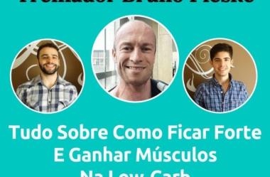 Podcast #047 — Treinador Bruno Pieske Fala Tudo Sobre Como Ficar Forte E Ganhar Músculos Na Low-Carb