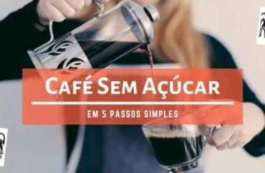 Café Sem Açúcar — 5 Passos Simples Para Tomar Café Sem Adoçar