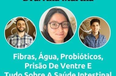 Podcast #049 – Dra. Ana Martha Fala Tudo Sobre A Saúde Intestinal: Água, Adoçantes, Frequência De Evacuações, Fibras, Prebióticos, Probióticos, E Muito Mais