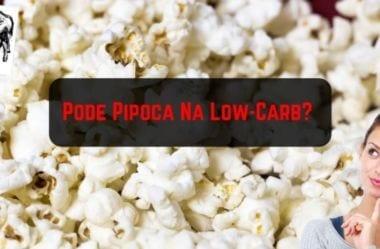 Pipoca Pode Na Low-Carb? Conheça A Receita De Pipoca Baixa Em Carboidratos
