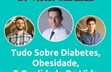Podcast #052 — Dr Victor Miranda Fala Tudo Sobre Diabetes, Obesidade, E Qualidade De Vida