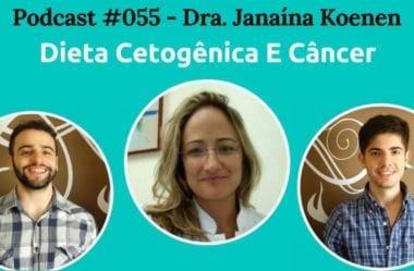 Podcast #055 – Dieta Cetogênica E Câncer, Com Dra. Janaína Koenen