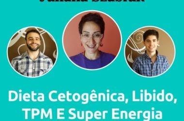 Podcast #053 – Dieta Cetogênica, Libido, TPM E Super Energia Com Juliana Szabluk (Revolução Keto)