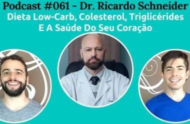 Podcast #061 – Dieta Low-Carb, Colesterol, Triglicérides E A Saúde Do Seu Coração, Com O Cardiologista Dr. Ricardo Schneider