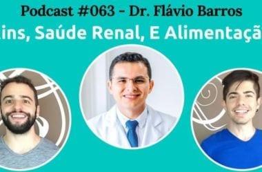 Podcast #063 – Rins, Saúde Renal, E Alimentação, com Dr. Flávio Barros