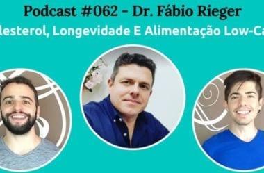 Podcast #062 – Colesterol, Longevidade E Alimentação Low-Carb, Com Dr. Fabio Rieger