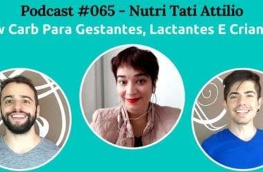 Podcast #065 – Low-Carb Para Gestantes, Lactantes E Crianças, Com Nutri Tatiane Attilio