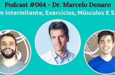 Podcast #064 – Jejum Intermitente, Exercícios, Massa Muscular E Saúde Com O Dr. Marcelo Denaro