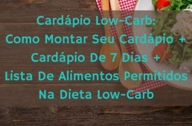 Cardápio Low-Carb: Como Montar Seu Cardápio + Cardápio De 7 Dias + Lista De Alimentos Permitidos Na Dieta Low-Carb