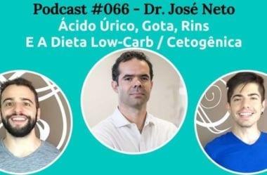 """Podcast #066 — Dr José Neto: Ácido Úrico, Gota, E A Arte E Ciência De """"Tratar Gente"""""""