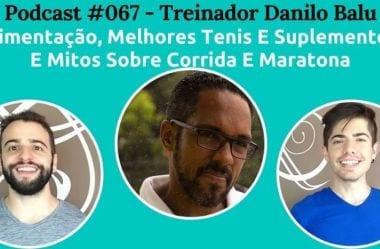 Podcast #067 — Corrida E Dieta Low-Carb, Com O Treinador Danilo Balu