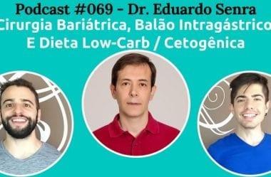 Podcast #069 — Cirurgia Bariátrica, Balão Intragástrico, E Alimentação, Com Dr. Eduardo Senra