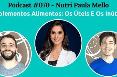 Podcast #070 – Tudo Sobre Suplementos Alimentares, Com A Nutri Paula Mello