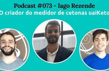 Podcast #073 – Iago Rezende, O Criador Do Primeiro Medidor De Cetonas Brasileiro, O UaiKeto