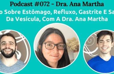 Podcast #072 – Tudo Sobre Estômago, Refluxo, Gastrite E Saúde Da Vesícula, Com A Dra. Ana Martha