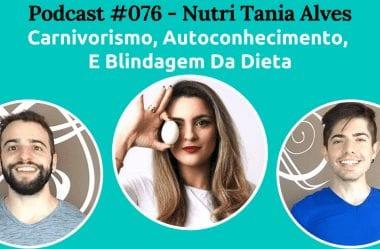 Podcast #076 — Carnivorismo, Autoconhecimento, E Blindagem Da Dieta, Com Tania Alves (NutriDados)